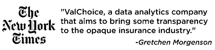 New York Times calls ValChoice a data analytics company that is bringing transparency to the insurance industry.""