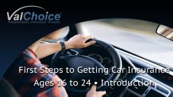 Cover image for the ValChoice video series on the steps to buying car insurance agent 16 to 24