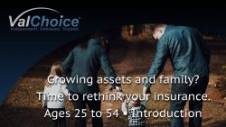 Cover image for the ValChoice video series on buying insurance with a growing family and assets, ages 25 to 54.